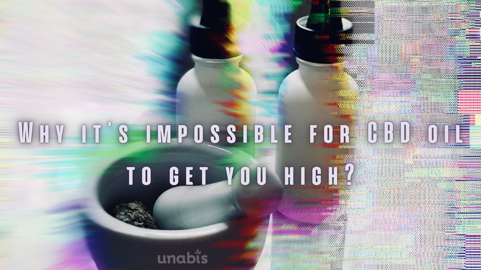 Why it's impossible for CBD oil to get you high